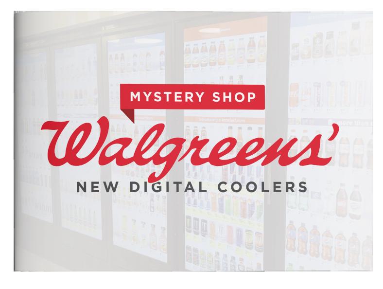 Walgreen's Digital Coolers: Mystery Shop Report