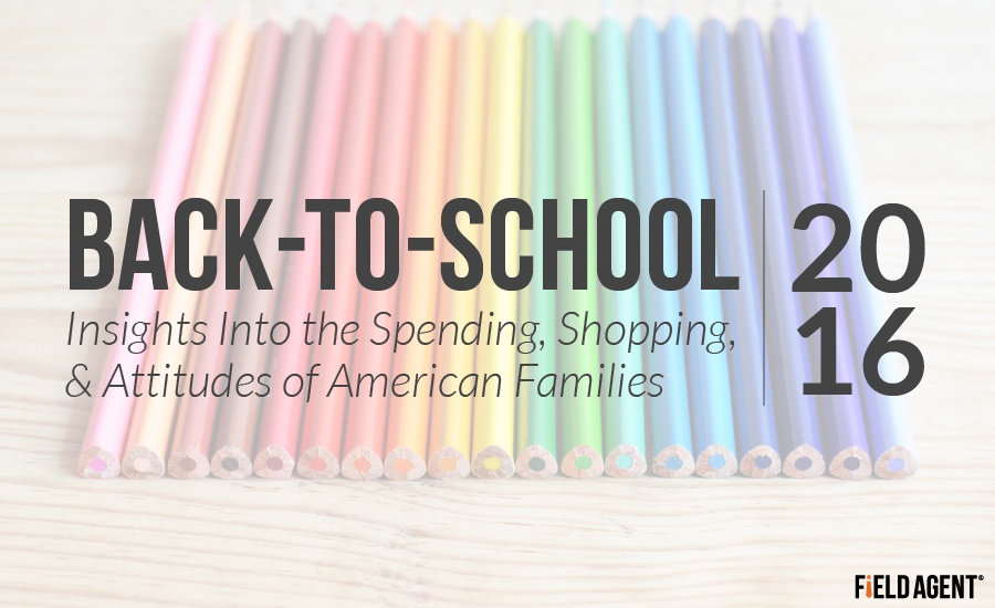Back-toSchool 2016, Insights into the spending, shopping and attitudes of American families