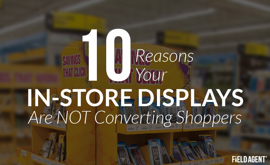10 Reasons Your In-store displays aren't converting shoppers